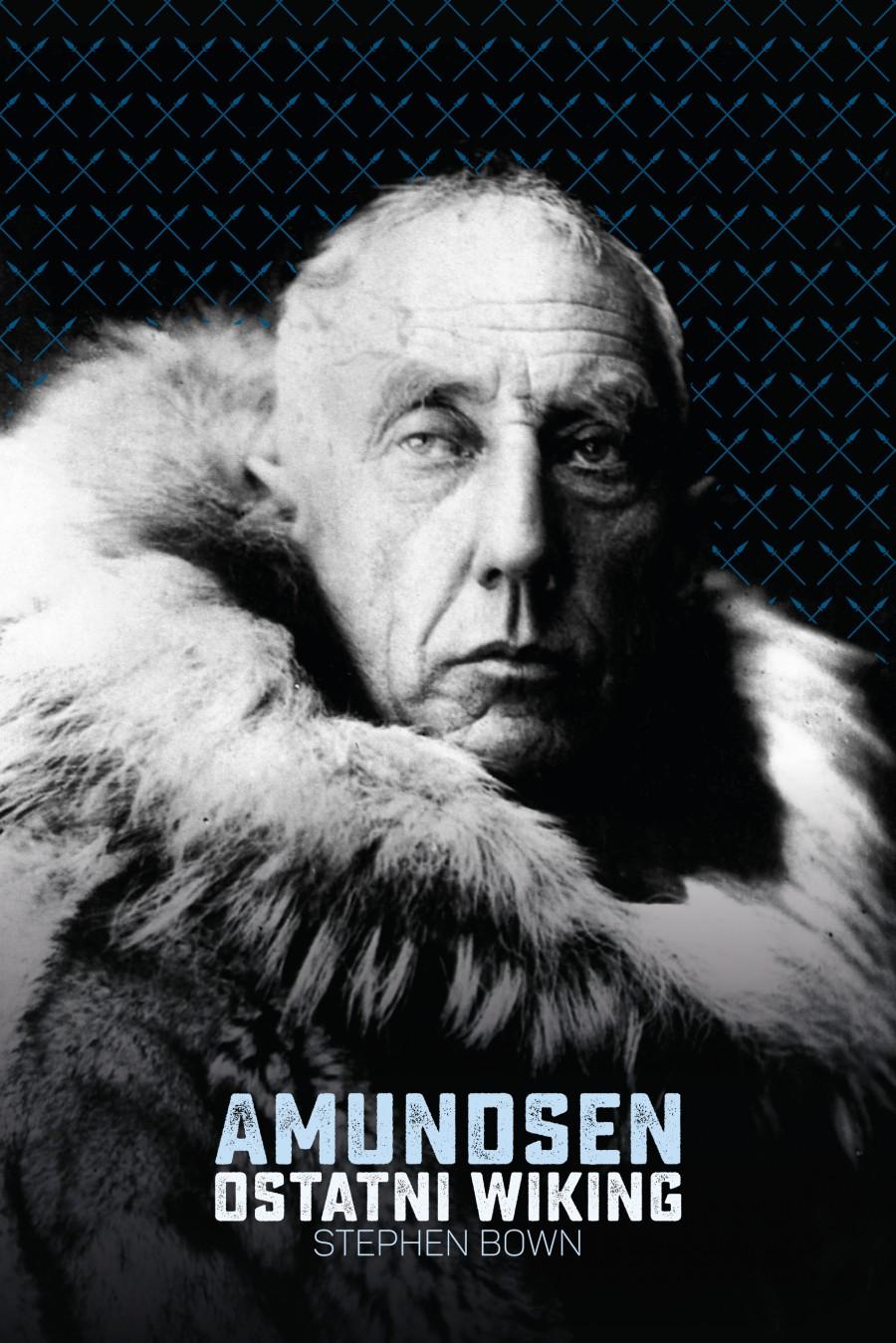 """Okładka książki """"Amundsen. Ostatni wiking"""" Stephena R. Bowna (fot. wydawnictwopoznanskie.com)"""